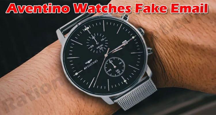 Aventino Watches Fake Email 2021