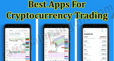 Best Apps For Cryptocurrency Trading - Know The Apps Here