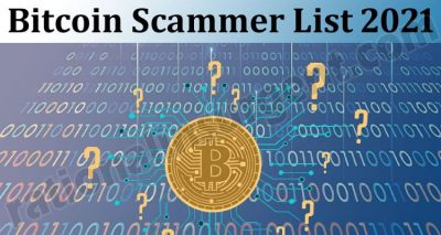 Bitcoin Scammer List 2021 - Beware And Stay Alert!