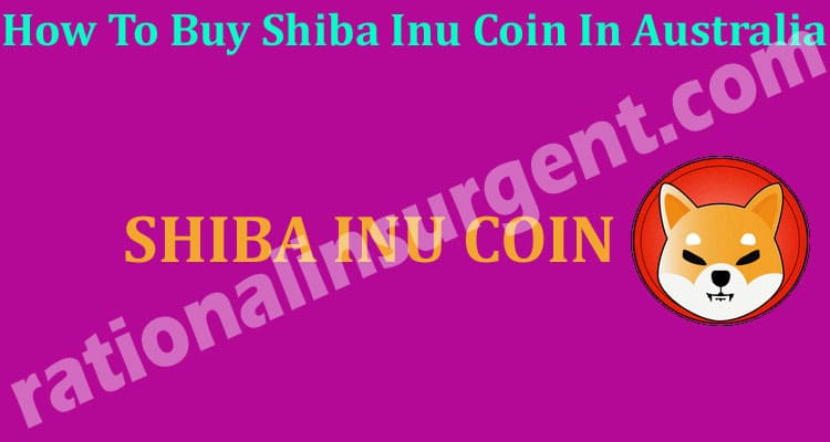 How To Buy Shiba Inu Coin In Australia (May) Read Now!