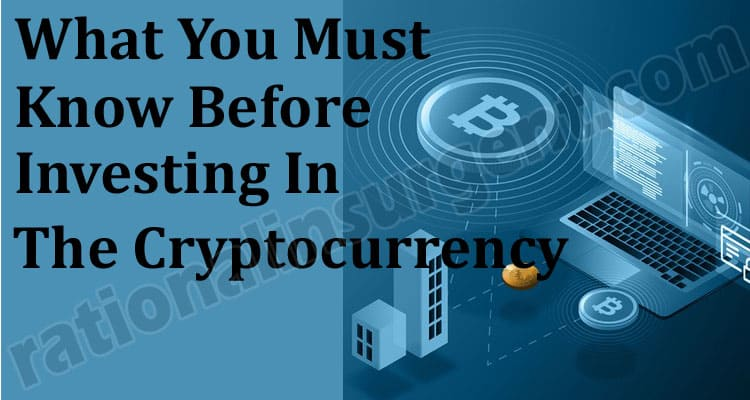 What You Must Know Before Investing In The Cryptocurrency