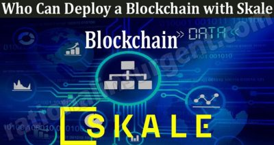 Who Can Deploy a Blockchain with Skale 2021