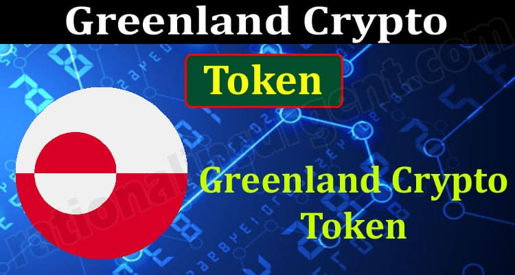 Greenland Crypto Token (June 2021) A Helpful Guide!