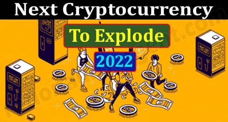 Next Cryptocurrency To Explode 2022 {June} Read It!