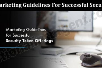 Marketing Guidelines For Successful Security Token Offerings 2021