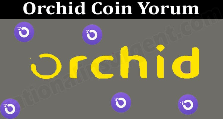 Orchid Coin Yorum 2021.