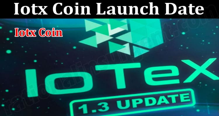 About General Information Iotx Coin Launch Date